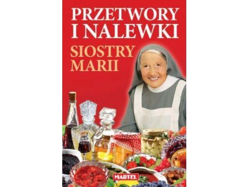 Przetwory i nalewki kuchnia siostry marii słoiki !