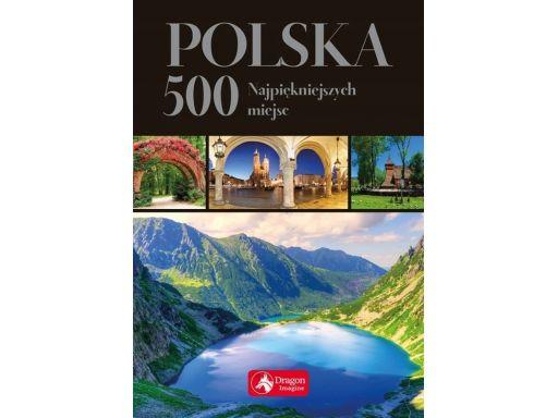 Polska 500 najpiękniejszych miejsc e.ressel j.bąk