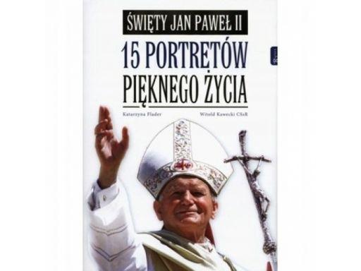 Święty jan paweł ii 15 portretów pięknego życia